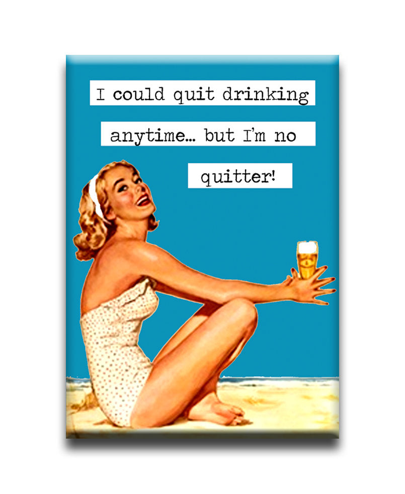 I could quit drinking at anytime..but i'm no quitter!  Fridge Magnet