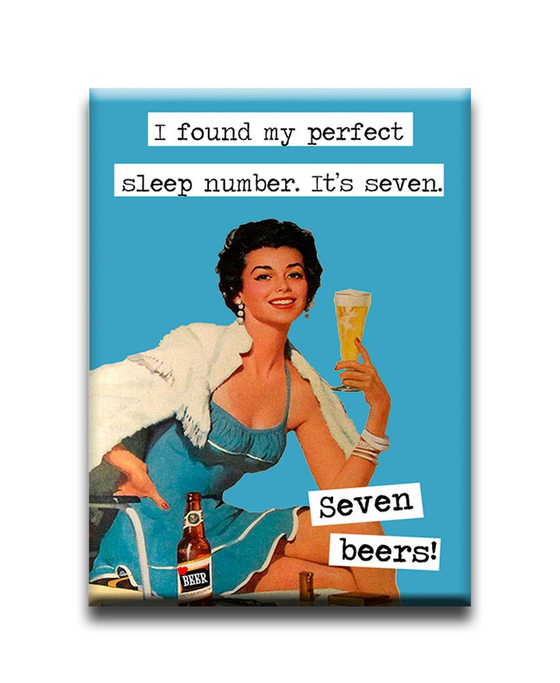 I found my perfect sleep number. Its seven. Seven beers!  Fridge Magnet