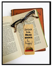 Load image into Gallery viewer, Drink Tea. Read Books. Be happy!- Wooden Birch Bookmark - Eco Friendly - Bookworm Gift - Gifts for Book Lovers - Tea Lovers- Bibliophile