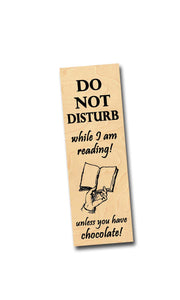Do not disturb while I am reading! Unless you have chocolate! - Wooden Birch Bookmark