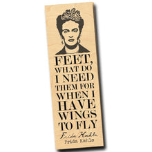 Load image into Gallery viewer, Feet, what do I need them for when I have wings to fly. -Frida Kahlo - Birch Wood Bookmark
