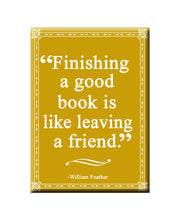 Load image into Gallery viewer, Finishing a Good Book is like leaving a Friend. Book themed FRIDGE MAGNET