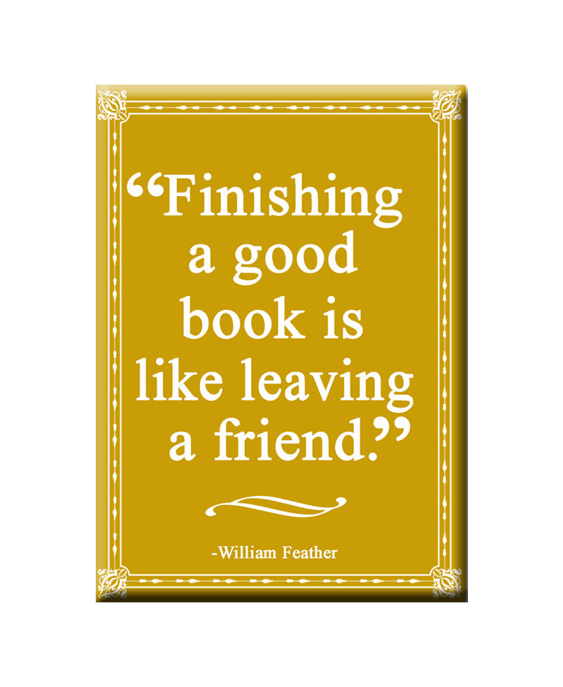 Finishing a Good Book is like leaving a Friend. Book themed FRIDGE MAGNET