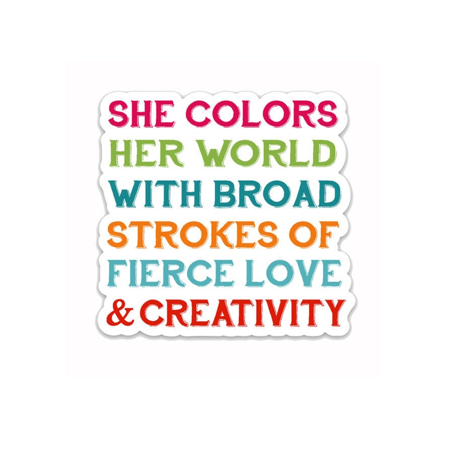 She colors her world with broad strokes of fierce love & creativity- 3