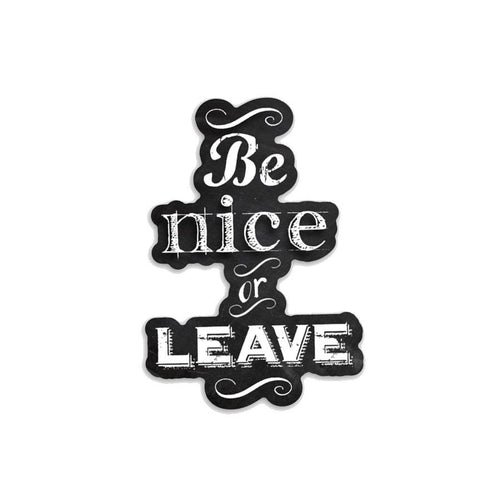 Be nice or leave- 3