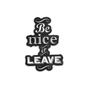 "Be nice or leave- 3"" vinyl Sticker"