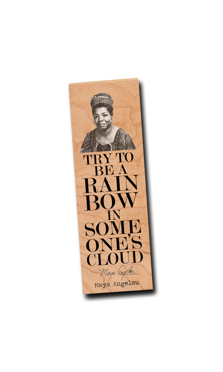 Try to be a rainbow in someone's cloud. -Maya Angelou - Cherry Wood Bookmark