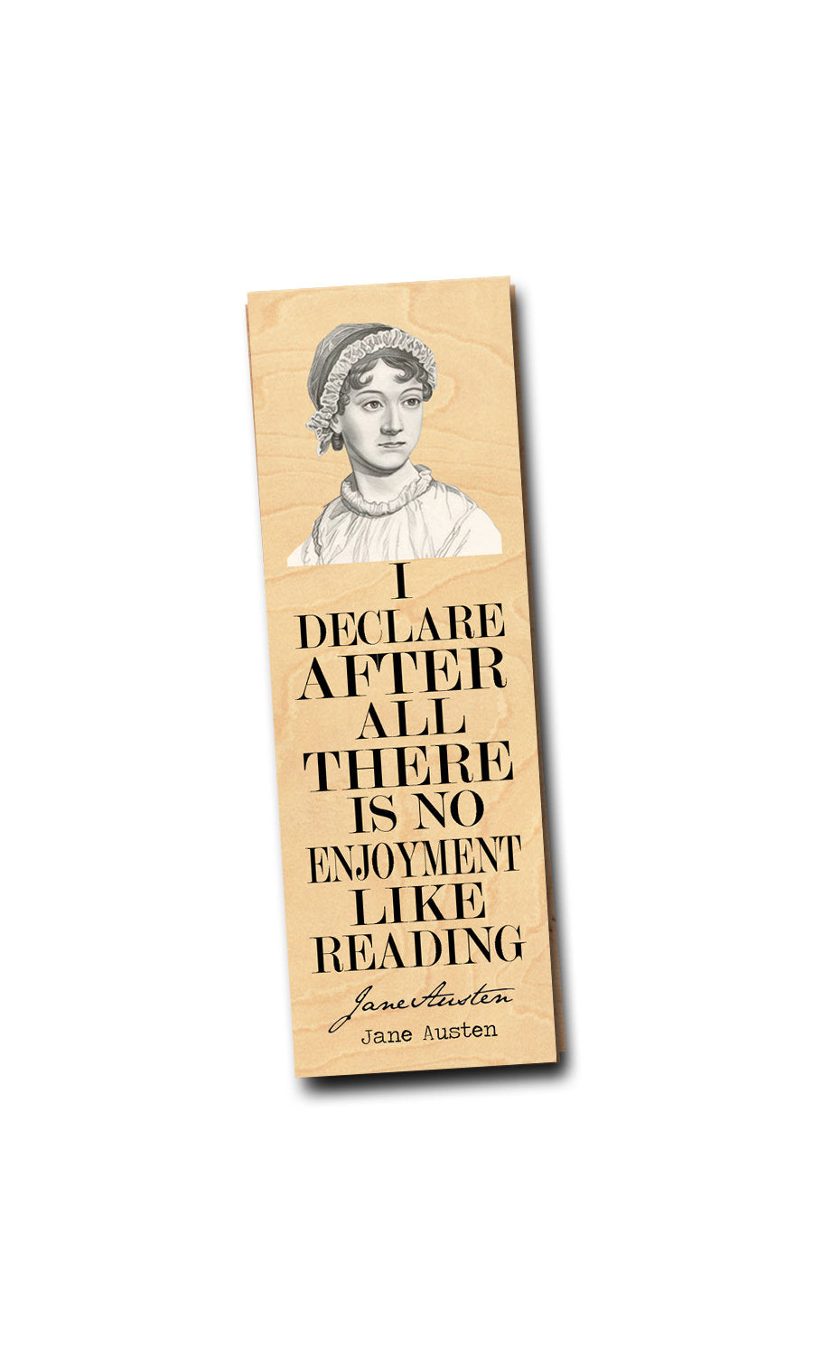 I declare after all there is no enjoyment like reading. -Jane Austen - Wooden Bookmark