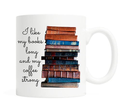 I like my books long and my coffee strong - 11 Ounce Ceramic Mug
