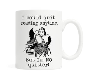 I could quit reading anytime. But I'm NO quitter!- 11 ounce Ceramic Mug