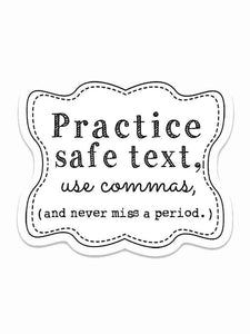 "Practice safe text, use commas, and never miss a period. 3"" vinyl Sticker"