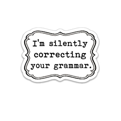 I'm silently correcting your grammar. 3