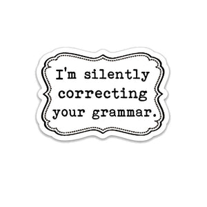 "I'm silently correcting your grammar. 3"" vinyl Sticker"