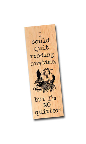 I could quit reading anytime, but I'm NO quitter! - Wooden Maple Bookmark