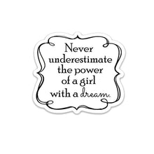 "Load image into Gallery viewer, Never Underestimate a Girl with a Dream- 3"" vinyl Sticker"