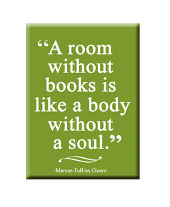 A Room without Books is like a Body without a Soul. FRIDGE MAGNET