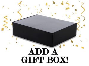 Add a GIFT BOX! Let us take care of the gifting for you!