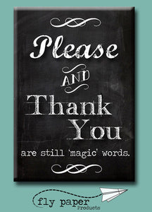 Please and Thank You are still Magic Words  FRIDGE MAGNET