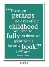 Load image into Gallery viewer, There are perhaps no days of our childhood we lived so fully as those we spent with a favorite book. -Marcel Proust