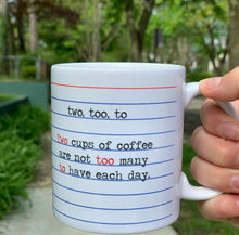 Load image into Gallery viewer, Two, Too, To- Two cups of coffee are not too many to have each day- 11 ounce Ceramic Mug