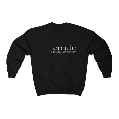 JTEESinc unisex black cotton-mix sweat-shirt features the CREATE a life full of beauty inspirational affirmation print