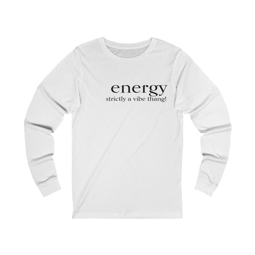 JTEESinc white unisex cotton long sleeve t-shirt with black print featuring inspirational slogan energy strictly a vibe thing