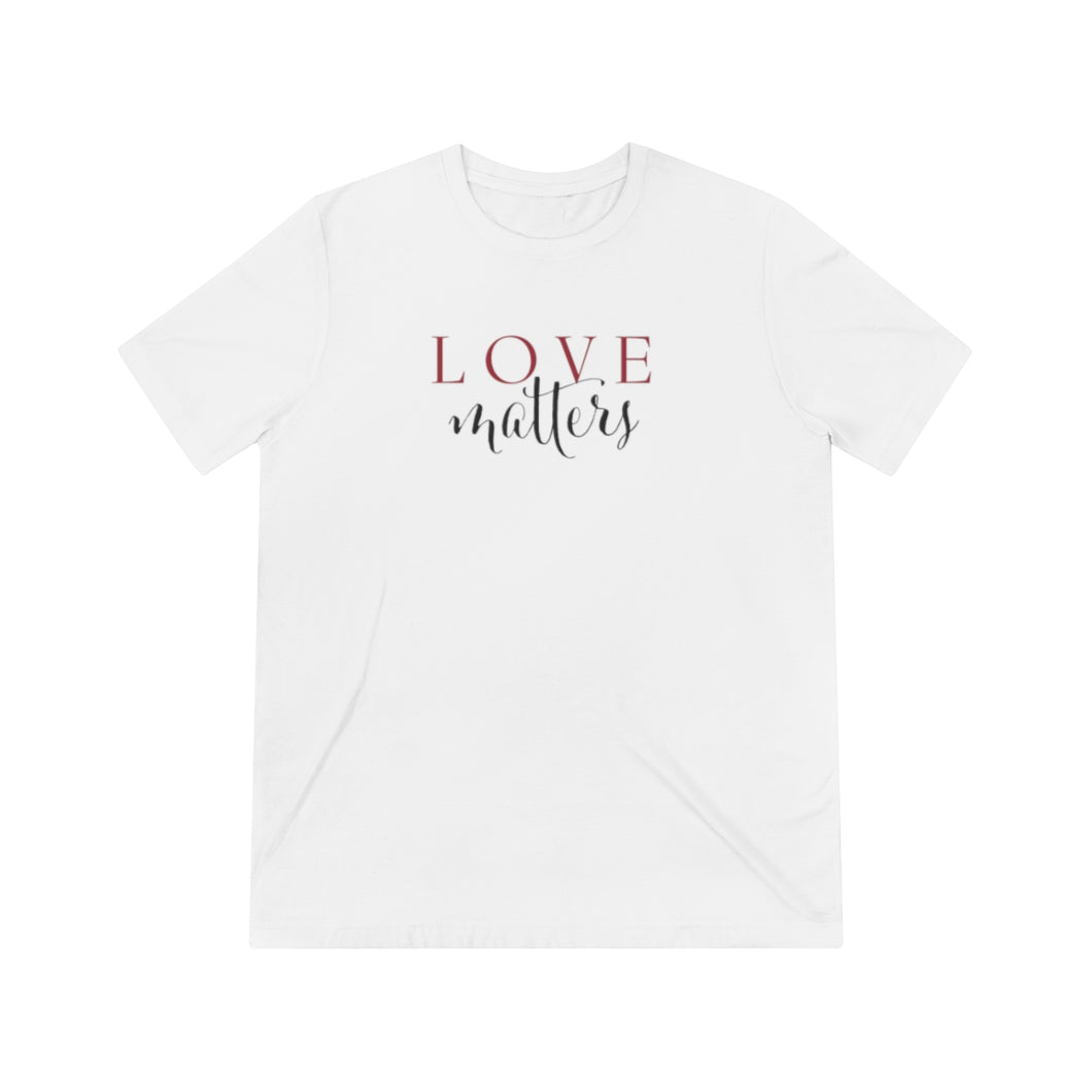 JTEESinc white unisex triblend t-shirt features the Love Matters slogan in mixed font print