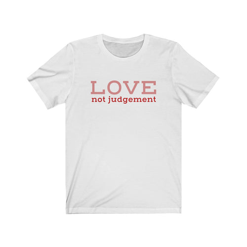 JTEESinc white unisex cotton crew neck t-shirt with red and pink print inspirational slogan love not judgement