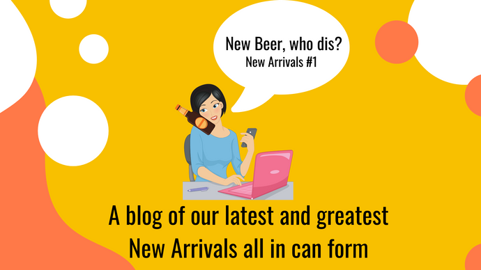 New Beer, who dis? - New Arrivals #1