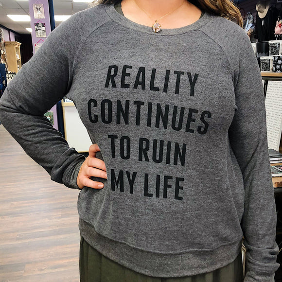 Reality Continues to Ruin My Life Ultra Soft Sweatshirt