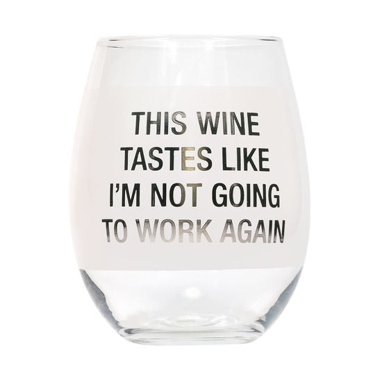 Not Going To Work Again Stemless Wine Glass