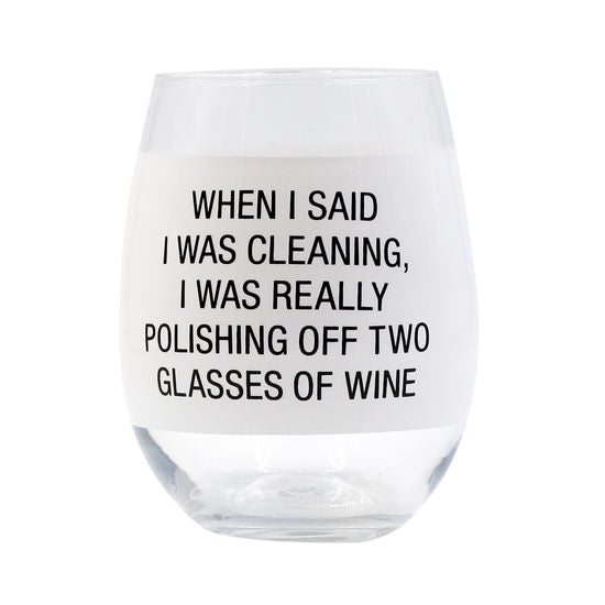 When I Said I Was Cleaning Stemless Wine Glass