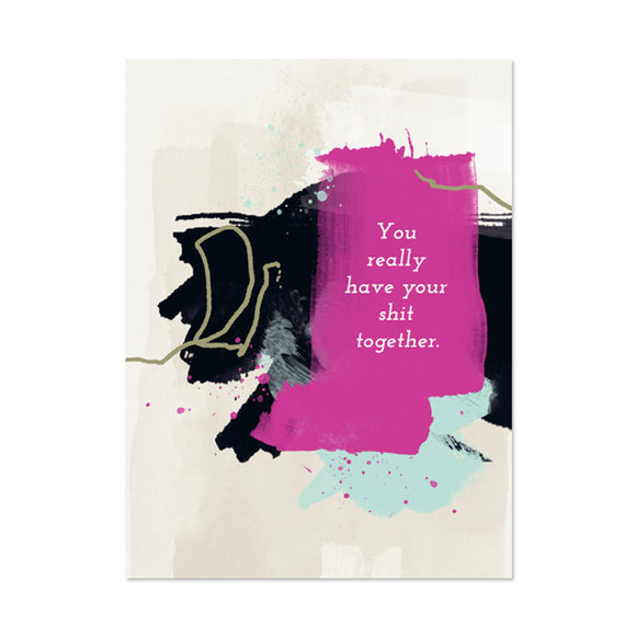 You Have Your Shit Together Congratulations Card