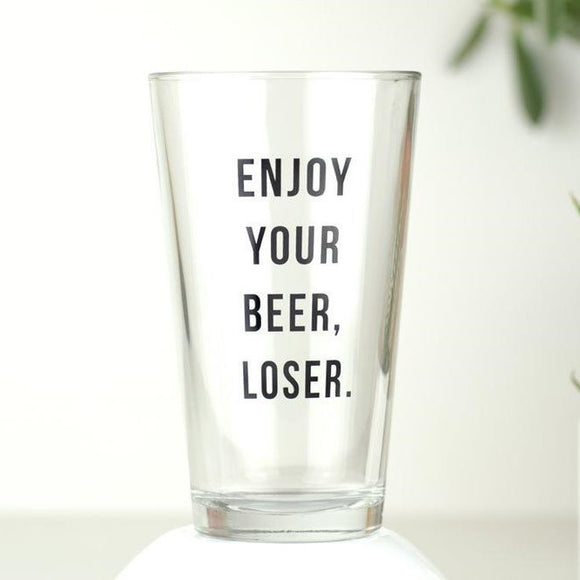 Enjoy Your Beer Loser Pint Glass