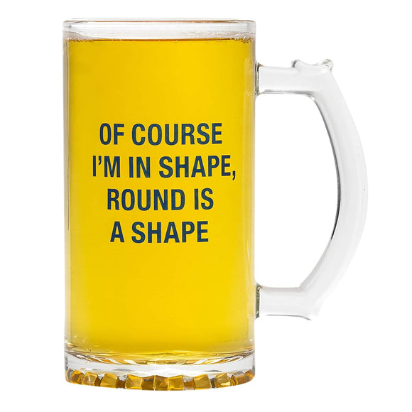 Of Course I'm In Shape Beer Mug
