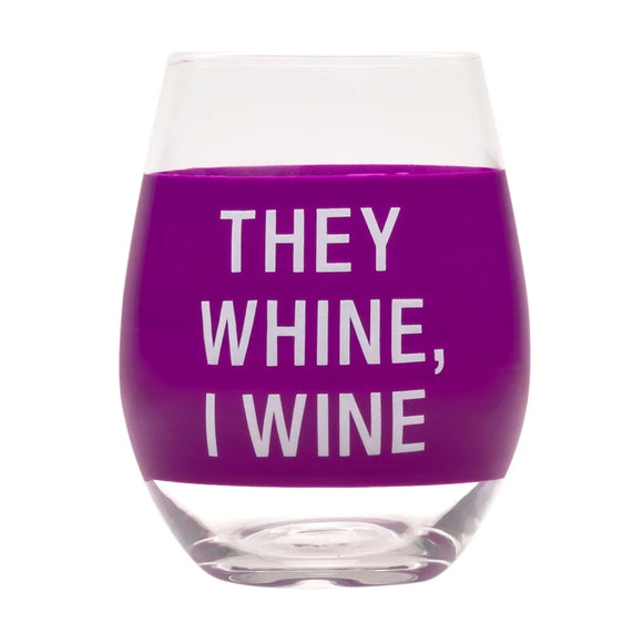 They Whine, I Wine Stemless Wine Glass