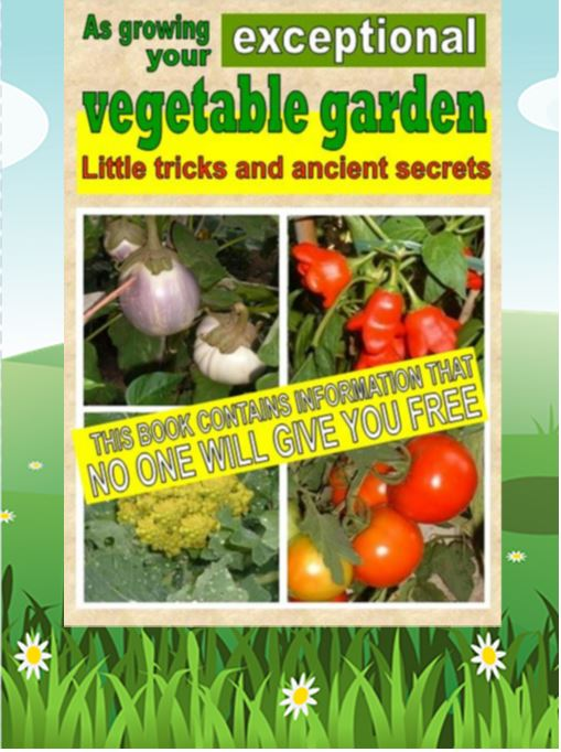 As growing your exceptional vegetable garden. Little tricks and ancient secrets