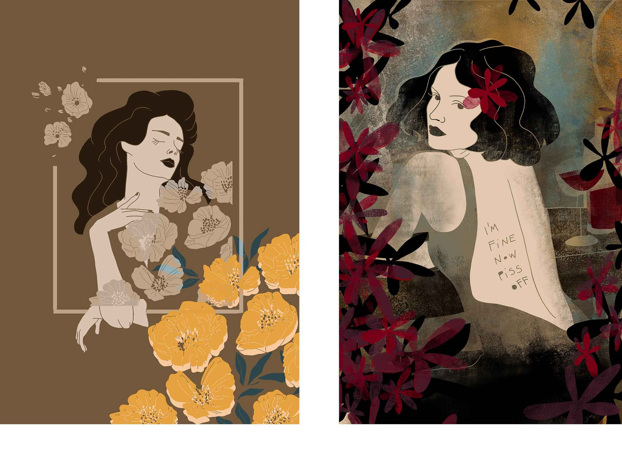 """two separate stylized illustrated female portraits, both surrounded with flowers, the on on the right has a tattoo on her back that says: """"I'm fine, now piss off!"""""""