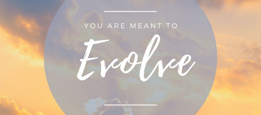 You are Meant to Evolve.