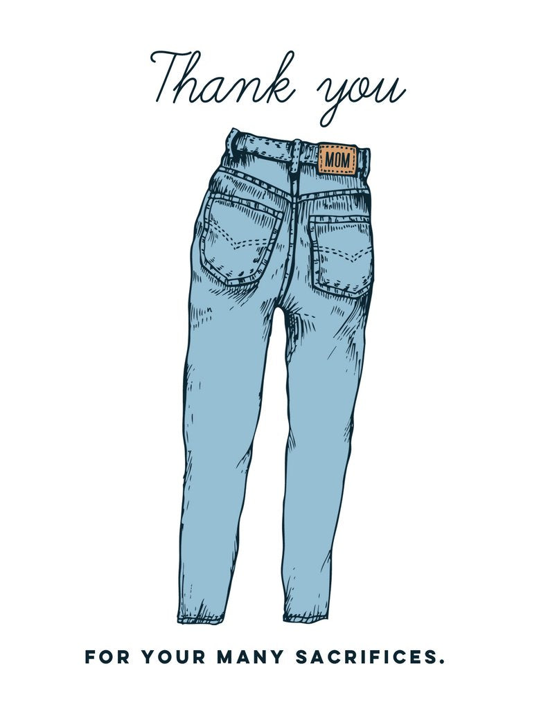 Canadian made silkscreen mothers day card with a pair of mom jeans and the caption: Thank You for your many sacrifices.