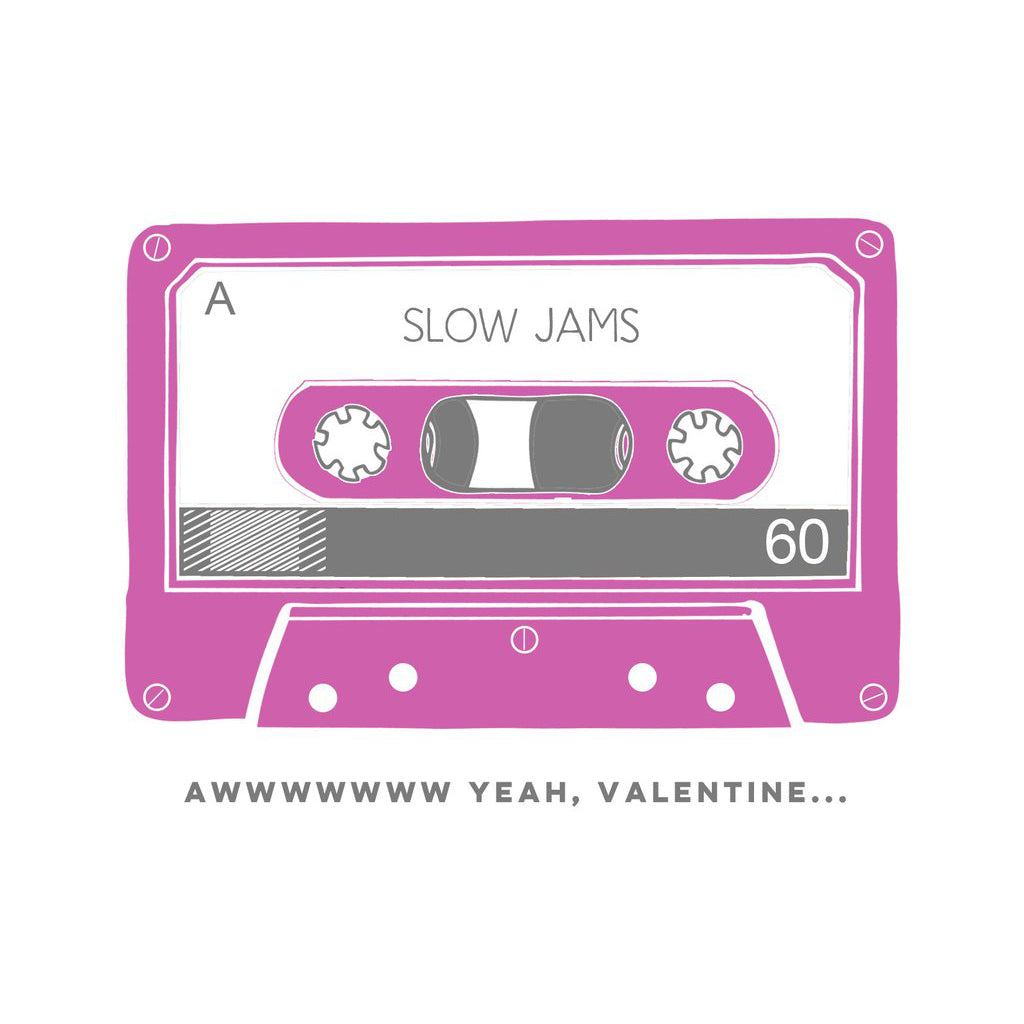 Made in Canada retro Valentine's Day card with pink silkscreen drawing of a cassette mix tape labelled Slow Jams. Caption reads: Awwwww yeah, Valentine