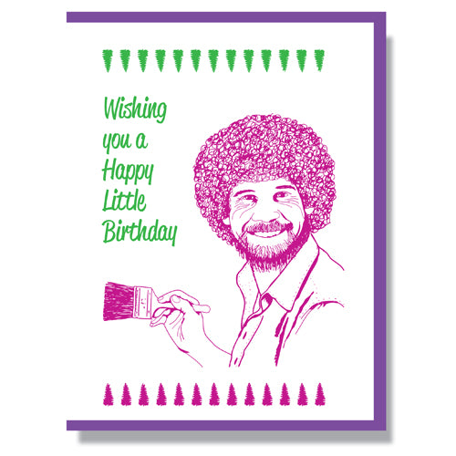 Canadian made birthday card with silkscreen drawing of Bob Ross holding a paintbrush. Caption reads: Wishing you a Happy Little Birthday
