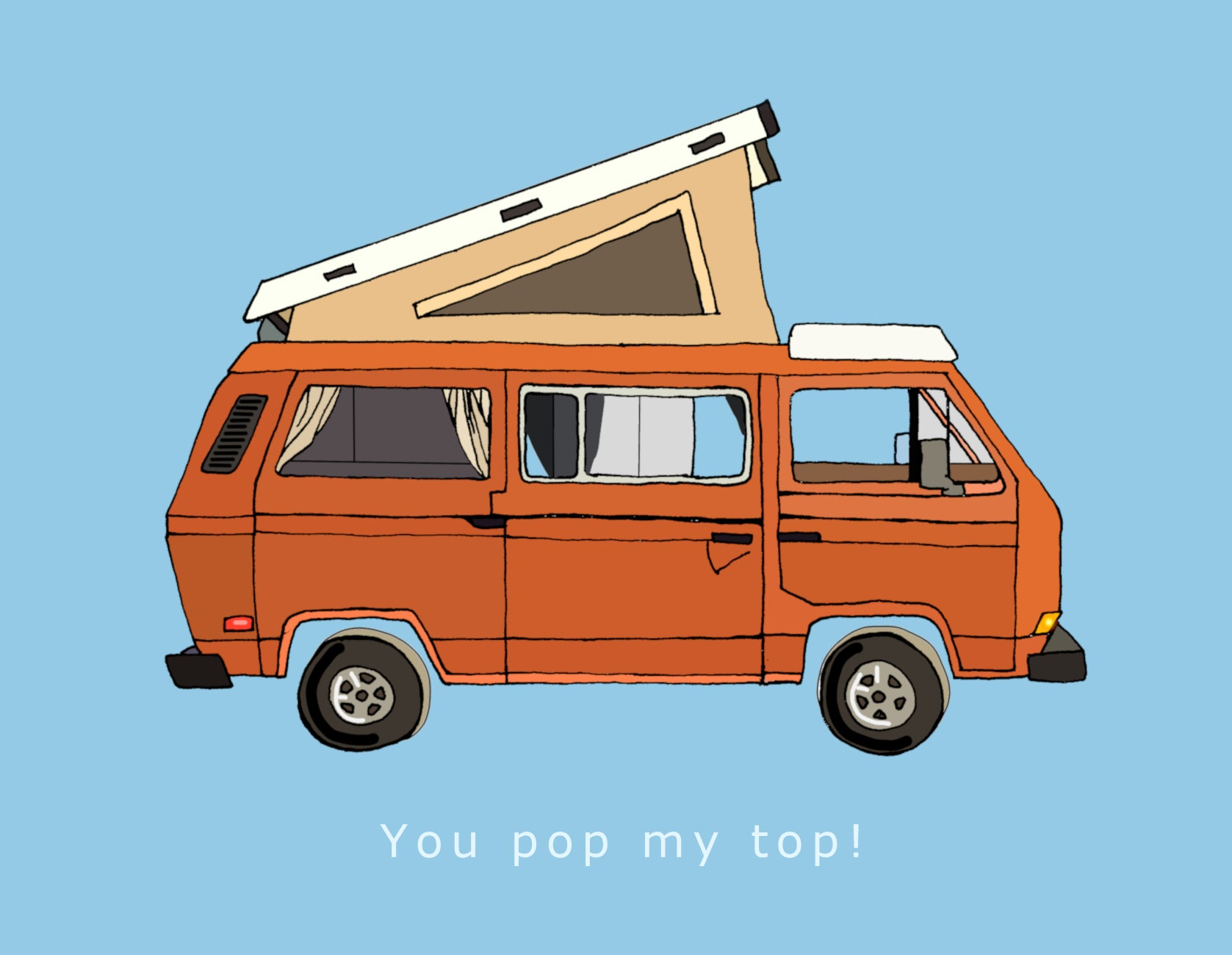 Made in Canada camping themed love and friendship card, with drawing of a vintage orange Volkswagen camper bus with pop top. Caption reads: You pop my top!