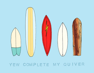 Made in Canada surfing themed love and friendship greeting card with drawing of five surfboard designs, including a retro fish, noserider longboard, big wave gun, classic shortboard and a traditional Hawaiian Alaia. Caption reads: Yew complete my quiver