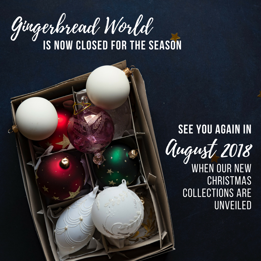 Gingerbread World is Closed Now until August when the New 2018 Christmas Collections are Unveiled
