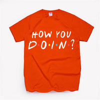 How You Doing Funny Cotton T Shirt Unisex