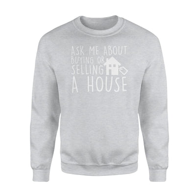 Ask Me About Selling Or Buying A House Realtor Jobs Shirt - Standard Fleece Sweatshirt - Apparel