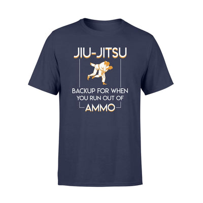 Back Up For When You Run Out of Ammo BJJ Jiu Jitsu Shirt - Standard T-shirt - Apparel
