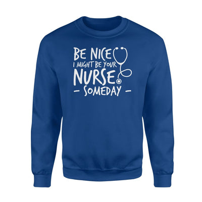 Be Nice I Might be Your Nurse Someday In Future Shirt - Standard Fleece Sweatshirt - Apparel