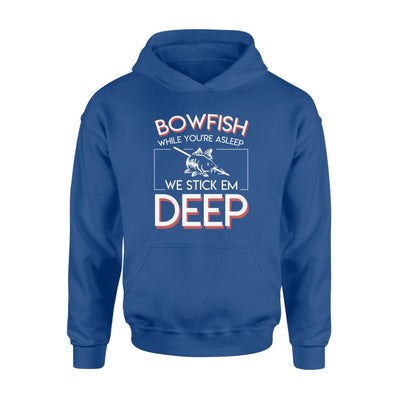 Bowfishing While You Asleep We Stick Em Deep Gifts Shirt - Standard Hoodie - Apparel